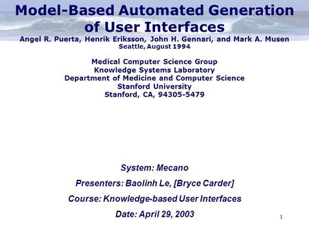 1 System: Mecano Presenters: Baolinh Le, [Bryce Carder] Course: Knowledge-based User Interfaces Date: April 29, 2003 Model-Based Automated Generation of.