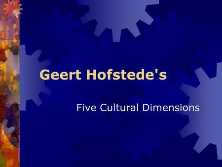 Geert Hofstede's Five Cultural Dimensions. Identity  Identity focuses on the degree the society reinforces individual or collective achievement and interpersonal.