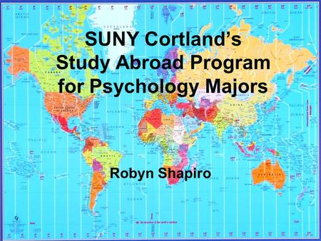 SUNY Cortland's Study Abroad Program for Psychology Majors Robyn Shapiro.