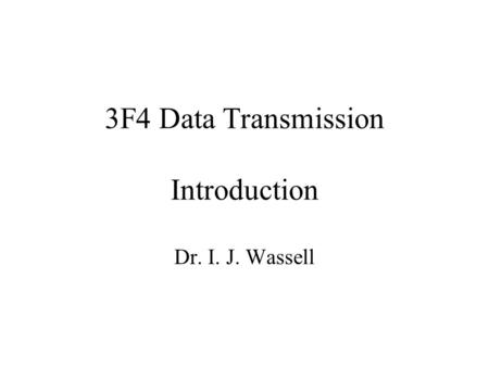 3F4 Data Transmission Introduction Dr. I. J. Wassell.