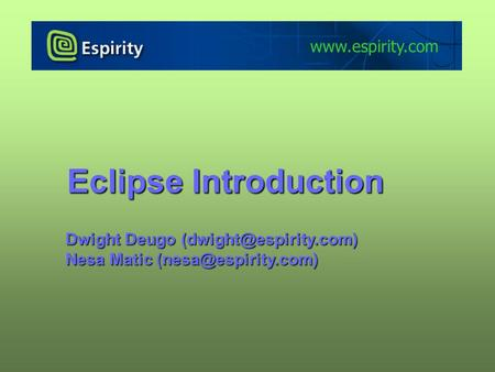 Eclipse Introduction Dwight Deugo Nesa Matic
