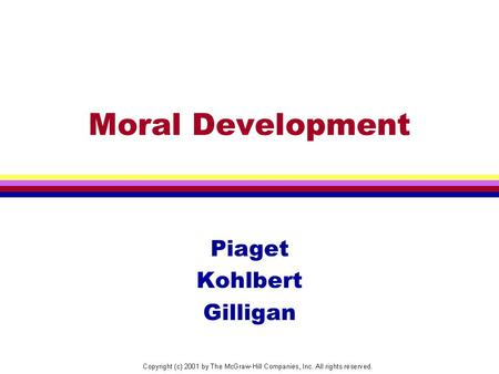Moral Development Piaget Kohlbert Gilligan. What is Moral Development? Thoughts, feelings, and behaviors regarding standards of right and wrong.