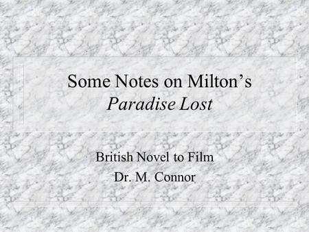 Some Notes on Milton's Paradise Lost British Novel to Film Dr. M. Connor.