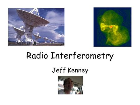 Radio Interferometry Jeff Kenney. Outline of talk Differences between optical & radio interferometry Basics of radio interferometry Connected interferometers.