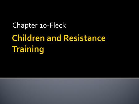 Chapter 10-Fleck.  Safe and effective  AA of pediatrics  ACSM  AOSSM  NSCA  Common questions  Skeletal development  What type?  Safety!