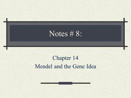 Notes # 8: Chapter 14 Mendel and the Gene Idea I. General Genetics Terms A) Trait: characteristic that can be inherited B) Allele: Alternate forms of.
