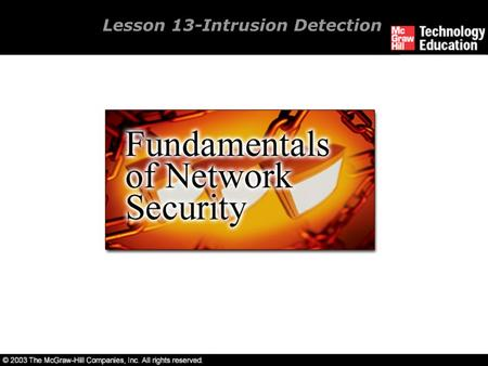 Lesson 13-Intrusion Detection. Overview Define the types of Intrusion Detection Systems (IDS). Set up an IDS. Manage an IDS. Understand intrusion prevention.