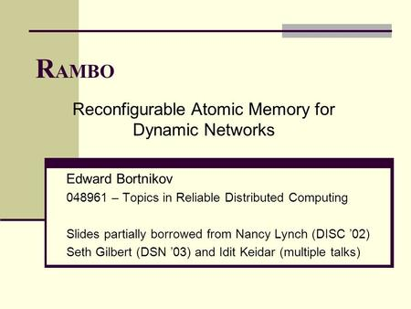 Edward Bortnikov 048961 – Topics in Reliable Distributed Computing Slides partially borrowed from Nancy Lynch (DISC '02) Seth Gilbert (DSN '03) and Idit.