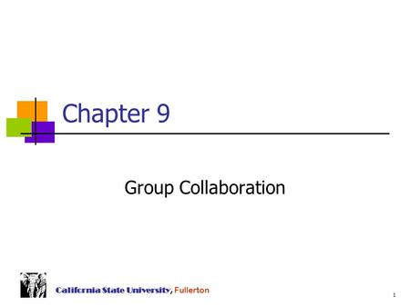 1 California State University, Fullerton Chapter 9 Group Collaboration.