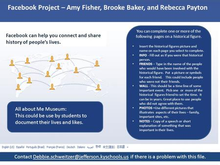 Facebook Project – Amy Fisher, Brooke Baker, and Rebecca Payton Facebook can help you connect and share history of people's lives. You can complete one.