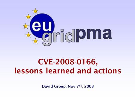 CVE-2008-0166, lessons learned and actions David Groep, Nov 7 nd, 2008.
