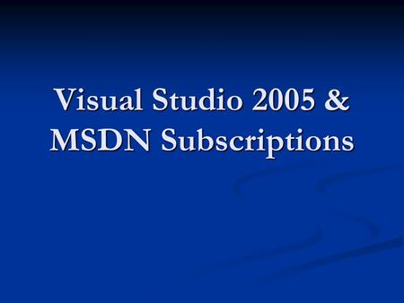 Visual Studio 2005 & MSDN Subscriptions. Download access Download access Monthly media shipments Monthly media shipments Technical support incidents Technical.