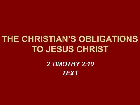 THE CHRISTIAN'S OBLIGATIONS TO JESUS CHRIST 2 TIMOTHY 2:10 TEXT.
