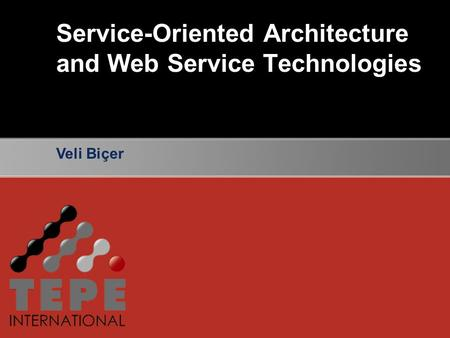 Service-Oriented Architecture and Web Service Technologies Veli Biçer.