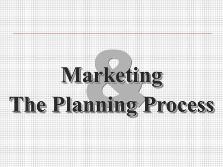 & & MarketingMarketing The Planning Process. Planning IntroductionIntroduction n The Planning Process n Generally, plans cover at least four areas: l.