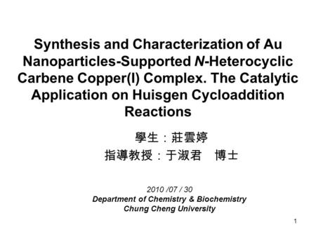 1 Synthesis and Characterization of Au Nanoparticles-Supported N-Heterocyclic Carbene Copper(I) Complex. The Catalytic Application on Huisgen Cycloaddition.