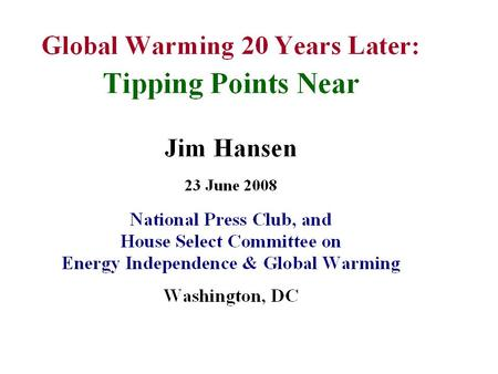 1988 Testimony: Conclusions 1. Earth is warmer in 1988 than at any time in the history of instrumental measurements 2. Global warming is now large enough.