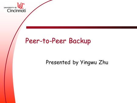 Peer-to-Peer Backup Presented by Yingwu Zhu. Overview A short introduction to backup Peer-to-Peer backup.