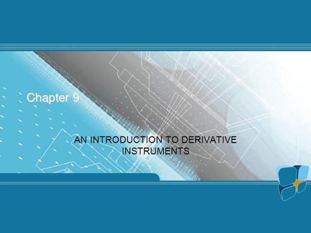 Chapter 9 AN INTRODUCTION TO DERIVATIVE INSTRUMENTS.