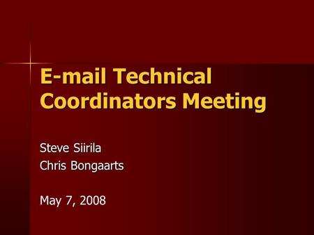 E-mail Technical Coordinators Meeting Steve Siirila Chris Bongaarts May 7, 2008.