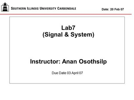Lab7 (Signal & System) Instructor: Anan Osothsilp Date: 20 Feb 07 Due Date 03 April 07.