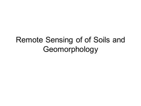 Remote Sensing of of Soils and Geomorphology. Soil Characteristics Soil is a mixture of inorganic mineral particles and organic matter of varying size.