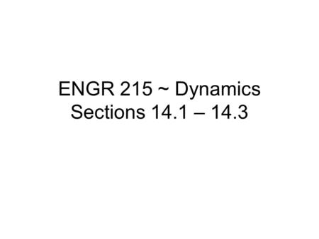 ENGR 215 ~ Dynamics Sections 14.1 – 14.3. Conservation of Energy Energy can neither be created nor destroyed during a process, it can only change forms.