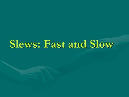 Slews: Fast and Slow. Fast Slew Status  XMMSL1: catalogue of slew sources released May 2006 Revs 314-978, 5180 detections, 2692 Revs 314-978, 5180 detections,