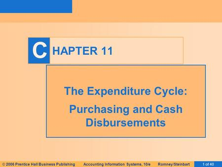 © 2006 Prentice Hall Business Publishing Accounting Information Systems, 10/e Romney/Steinbart1 of 40 C HAPTER 11 The Expenditure Cycle: Purchasing and.