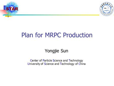 Plan for MRPC Production Yongjie Sun Center of Particle Science and Technology University of Science and Technology of China.