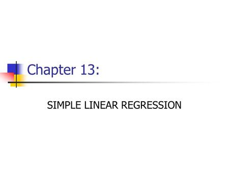 Chapter 13: SIMPLE LINEAR REGRESSION. 2 Simple Regression Linear Regression.