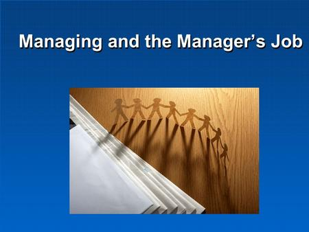 Managing and the Manager's Job. Learning Objectives What is Management Management Process Kinds of Managers Basic Managerial Roles and Skills.