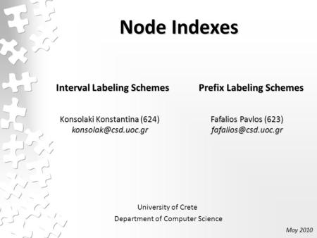 Node Indexes Interval Labeling Schemes Prefix Labeling Schemes Konsolaki Konstantina (624) University of Crete Department of Computer.