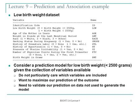 BIOST 536 Lecture 9 1 Lecture 9 – Prediction and Association example Low birth weight dataset Consider a prediction model for low birth weight (< 2500.
