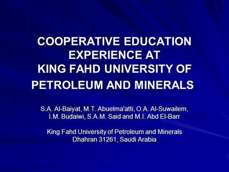 COOPERATIVE EDUCATION EXPERIENCE AT KING FAHD UNIVERSITY OF PETROLEUM AND MINERALS S.A. Al-Baiyat, M.T. Abuelma'atti, O.A. Al-Suwailem, I.M. Budaiwi, S.A.M.