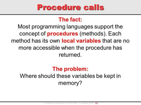 Procedure calls (1) The fact: Most programming languages support the concept of procedures (methods). Each method has its own local variables that are.