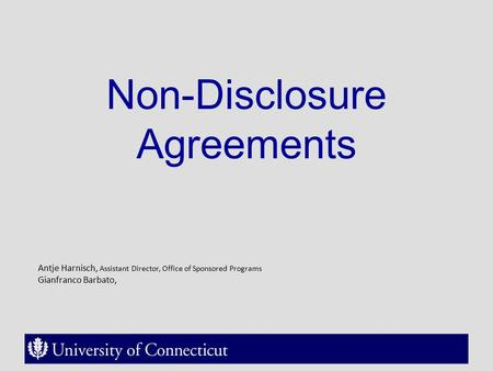 Non-Disclosure Agreements Antje Harnisch, Assistant Director, Office of Sponsored Programs Gianfranco Barbato,
