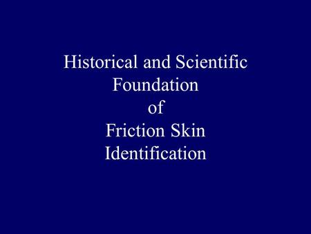Historical and Scientific Foundation of Friction Skin Identification