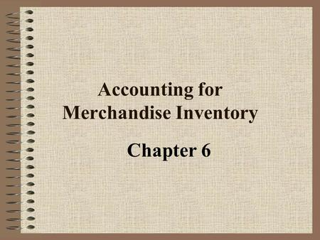 Accounting for Merchandise Inventory Chapter 6 Perpetual systems maintain a running record to show the inventory on hand at all times. Periodic systems.