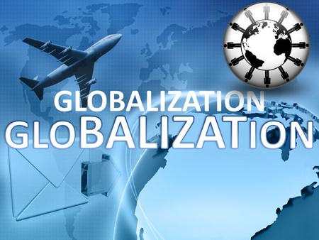 GLOBALIZATION. International Trade the exchange of goods and services across international borders.