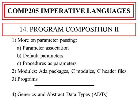 1) More on parameter passing: a) Parameter association b) Default parameters c) Procedures as parameters 2) Modules: Ada packages, C modules, C header.