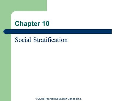 © 2005 Pearson Education Canada Inc. Chapter 10 Social Stratification.