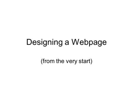 Designing a Webpage (from the very start). Background of HTML Don't download a complete page. Download set of instructions (HTML): –Put this writing here…