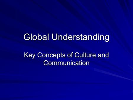 Global Understanding Key Concepts of Culture and Communication.