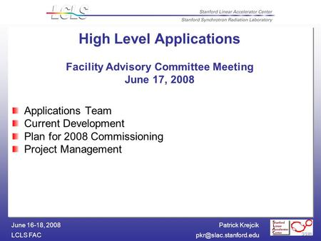 Patrick Krejcik LCLS June 16-18, 2008 High Level Applications Facility Advisory Committee Meeting June 17, 2008 Applications Team.