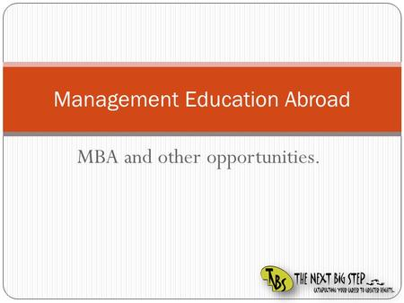 MBA and other opportunities. Management Education Abroad.