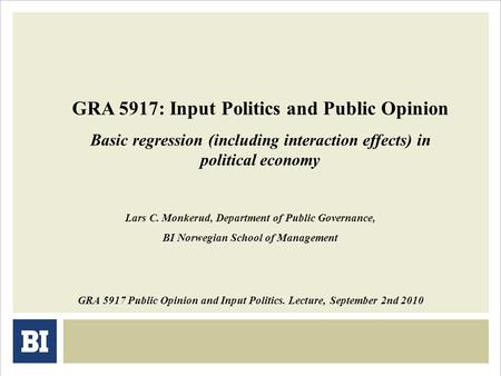 GRA 5917: Input Politics and Public Opinion Basic regression (including interaction effects) in political economy GRA 5917 Public Opinion and Input Politics.