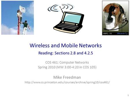 Wireless and Mobile Networks Reading: Sections 2.8 and 4.2.5 COS 461: Computer Networks Spring 2010 (MW 3:00-4:20 in COS 105) Mike Freedman