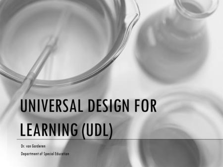UNIVERSAL DESIGN FOR LEARNING (UDL) Dr. van Garderen Department of Special Education.