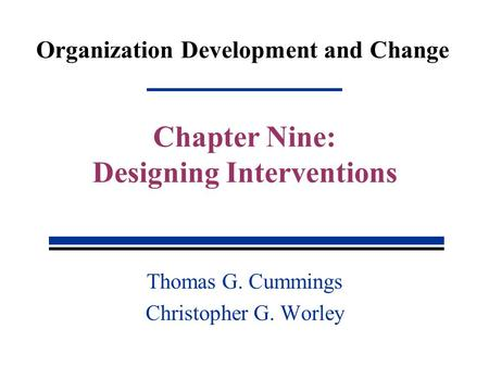 Organization Development and Change Thomas G. Cummings Christopher G. Worley Chapter Nine: Designing Interventions.